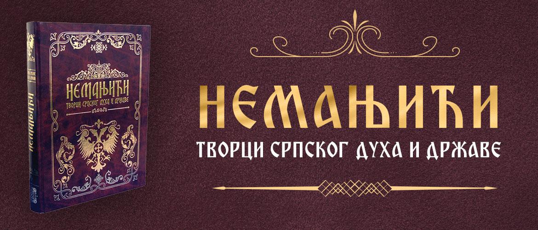 Nemanjići - tvorci srpskog duha i države